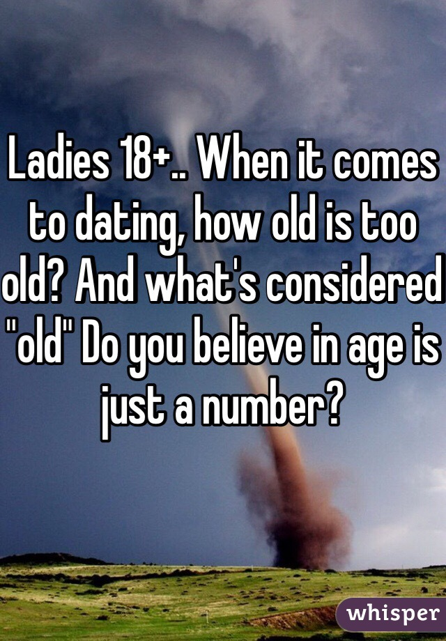 """Ladies 18+.. When it comes to dating, how old is too old? And what's considered """"old"""" Do you believe in age is just a number?"""