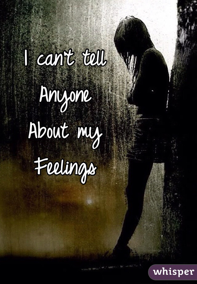 I can't tell Anyone About my  Feelings