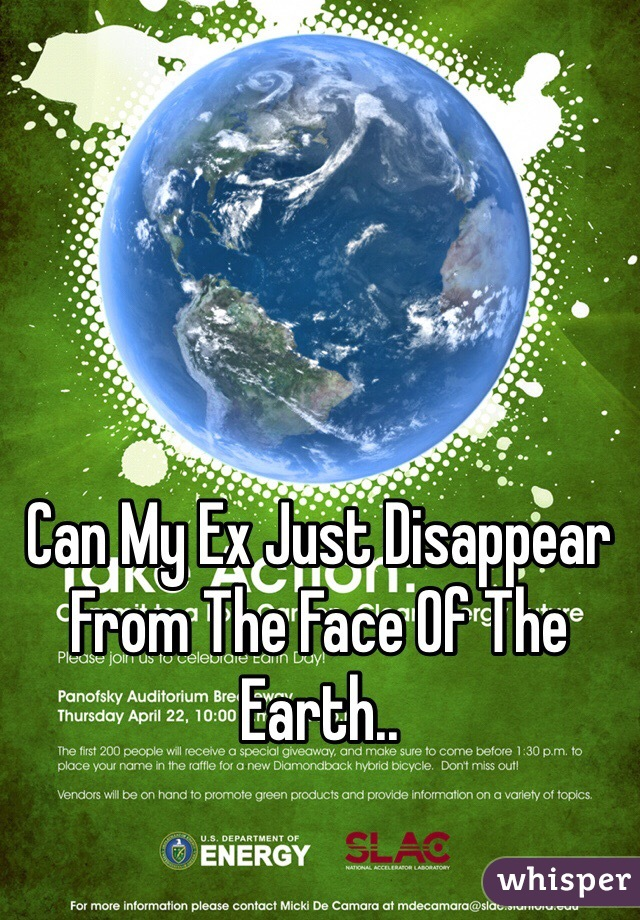 Can My Ex Just Disappear From The Face Of The Earth..