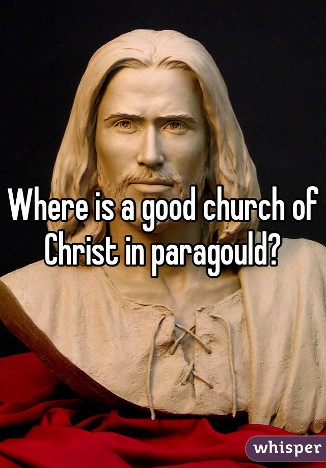 Where is a good church of Christ in paragould?