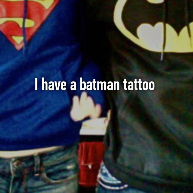 I have a batman tattoo