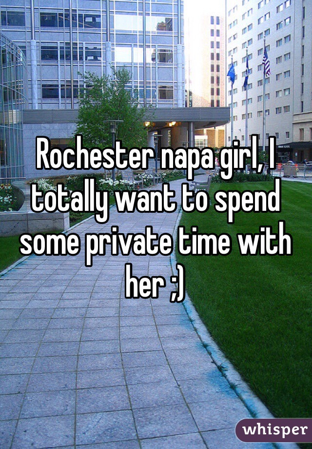 Rochester napa girl, I totally want to spend some private time with her ;)