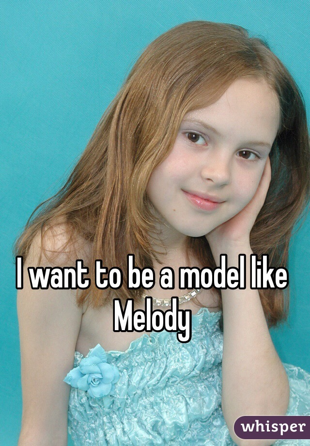 I want to be a model like Melody