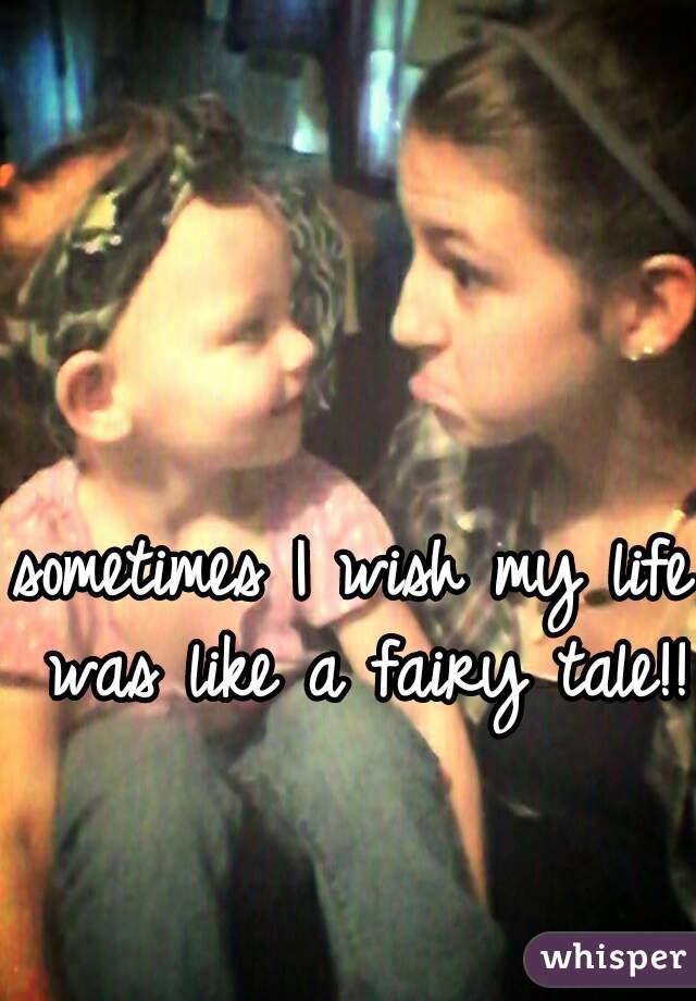 sometimes I wish my life was like a fairy tale!!