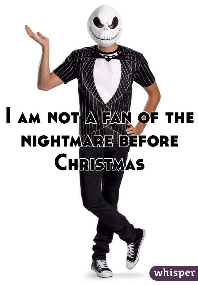 I am not a fan of the nightmare before Christmas