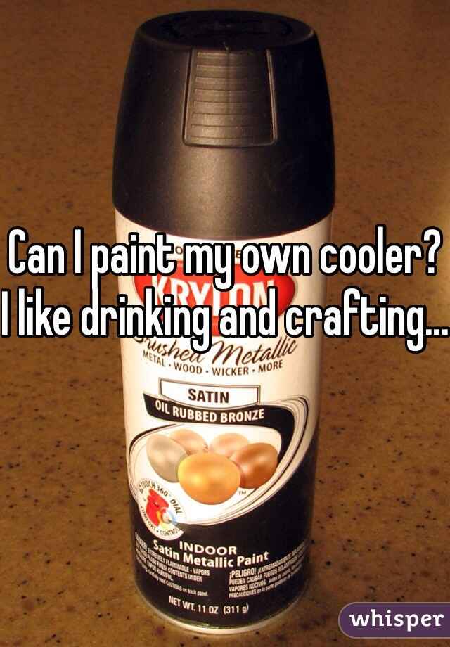 Can I paint my own cooler? I like drinking and crafting...