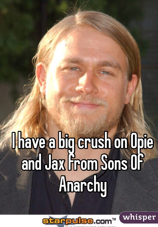 I have a big crush on Opie and Jax from Sons Of Anarchy