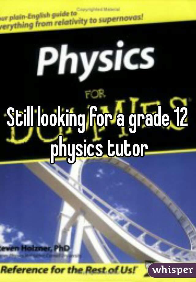 Still looking for a grade 12 physics tutor