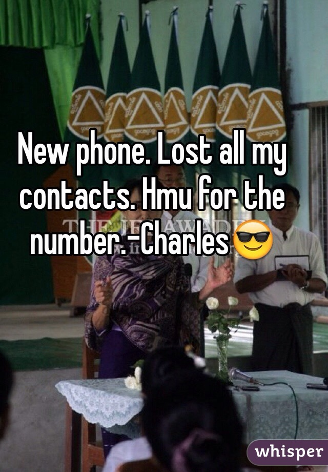 New phone. Lost all my contacts. Hmu for the number.-Charles😎