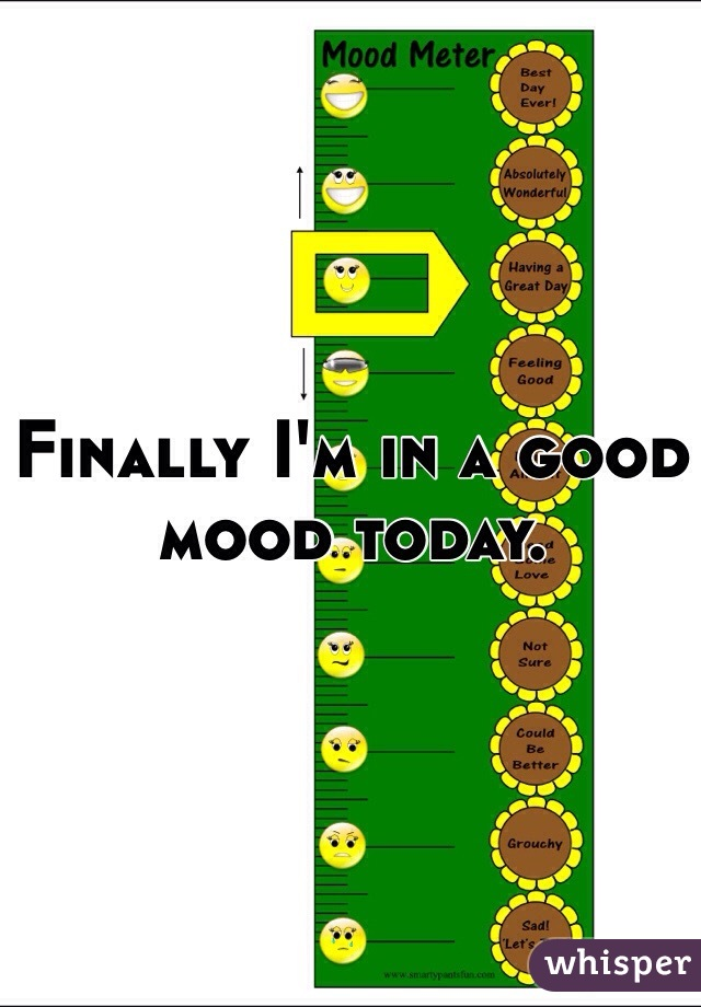 Finally I'm in a good mood today.