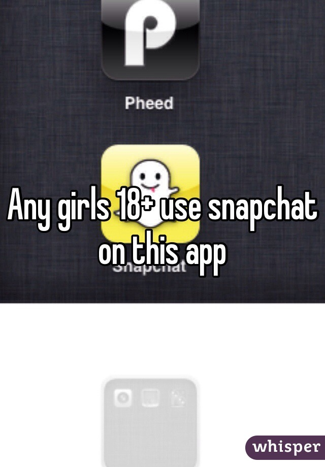 Any girls 18+ use snapchat on this app