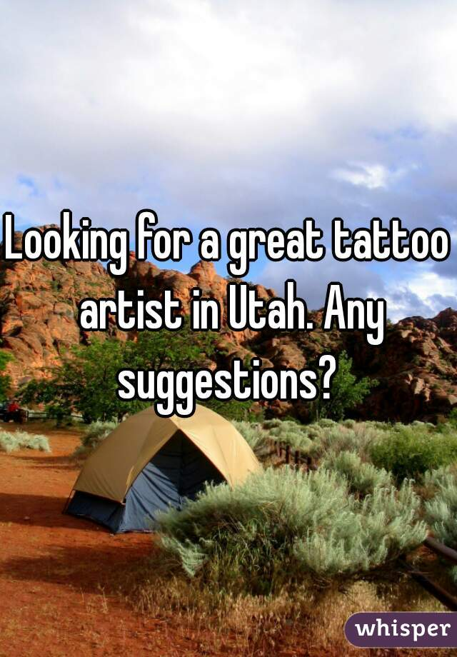Looking for a great tattoo artist in Utah. Any suggestions?