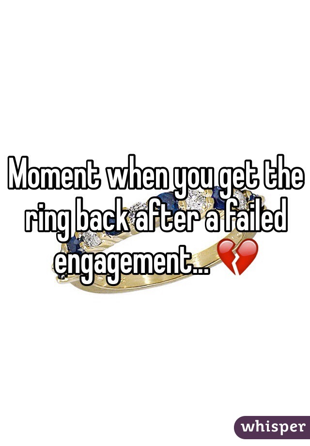 Moment when you get the ring back after a failed engagement... 💔
