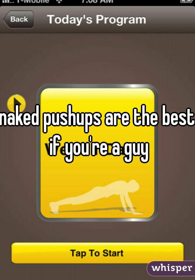 naked pushups are the best if you're a guy