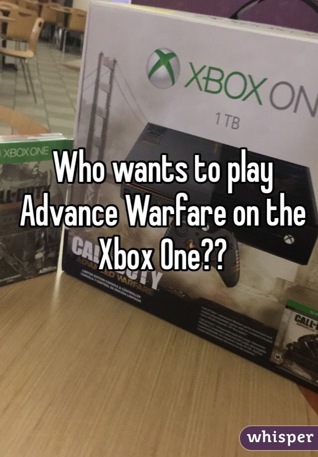 Who wants to play Advance Warfare on the Xbox One??