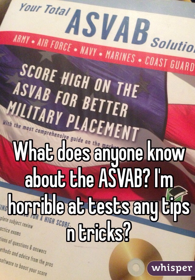 What does anyone know about the ASVAB? I'm horrible at tests any tips n tricks?