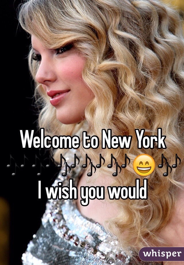 Welcome to New York  🎶🎶🎶🎶🎶😄🎶 I wish you would