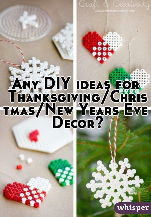 Any DIY ideas for Thanksgiving/Christmas/New Years Eve Decor?