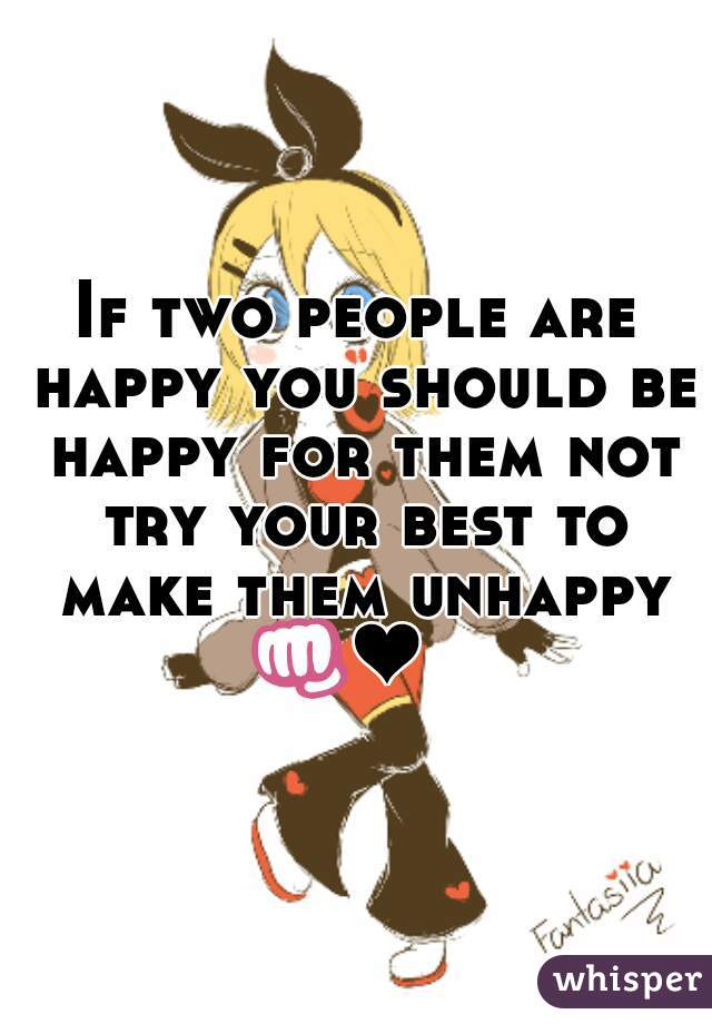 If two people are happy you should be happy for them not try your best to make them unhappy 👊❤