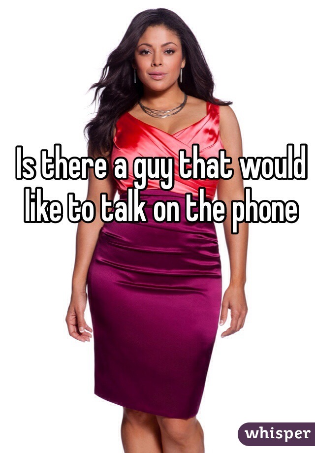Is there a guy that would like to talk on the phone