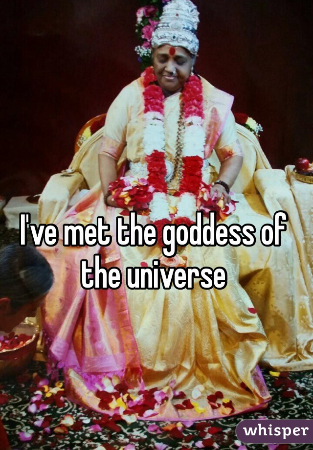 I've met the goddess of the universe