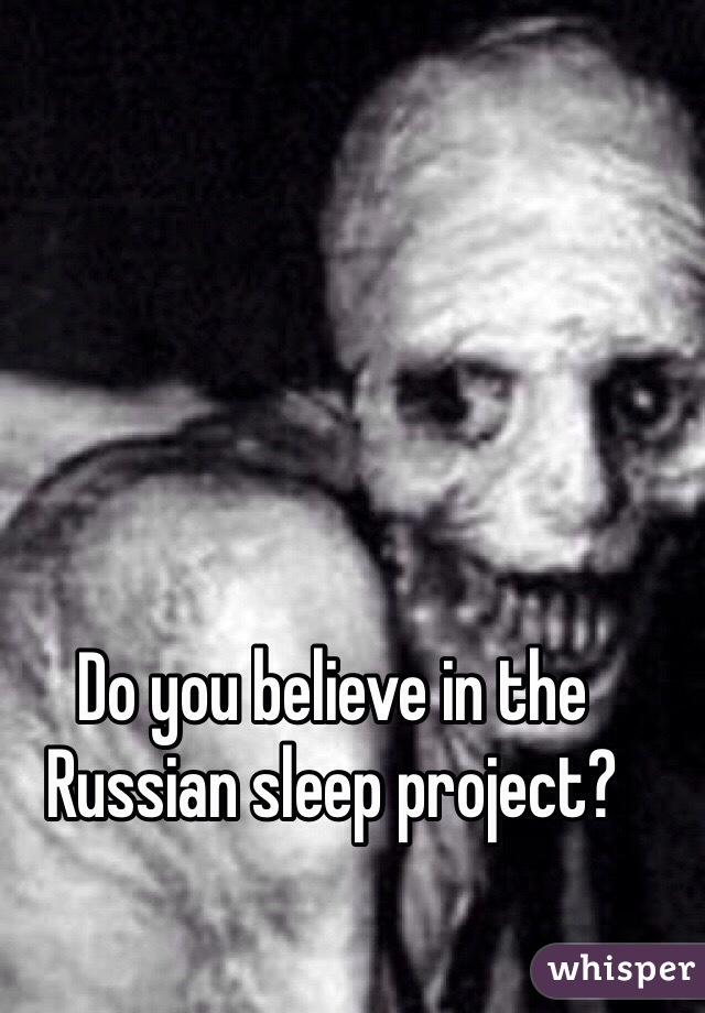 Do you believe in the Russian sleep project?