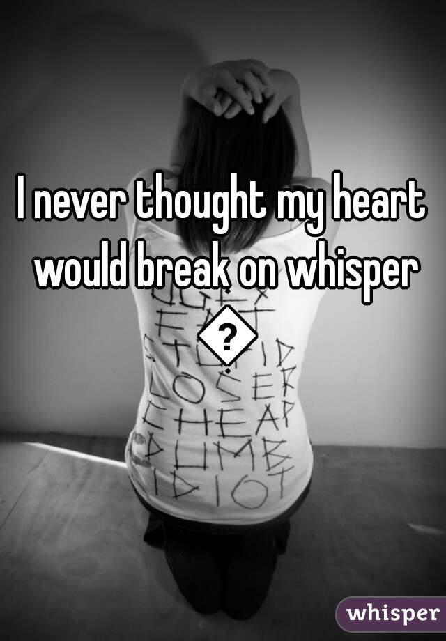 I never thought my heart would break on whisper 😭