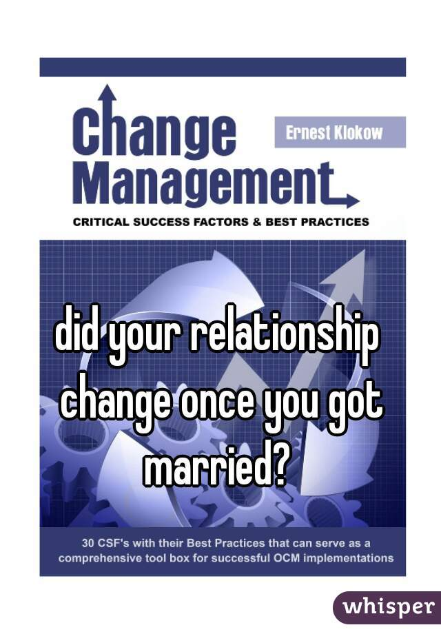 did your relationship change once you got married?