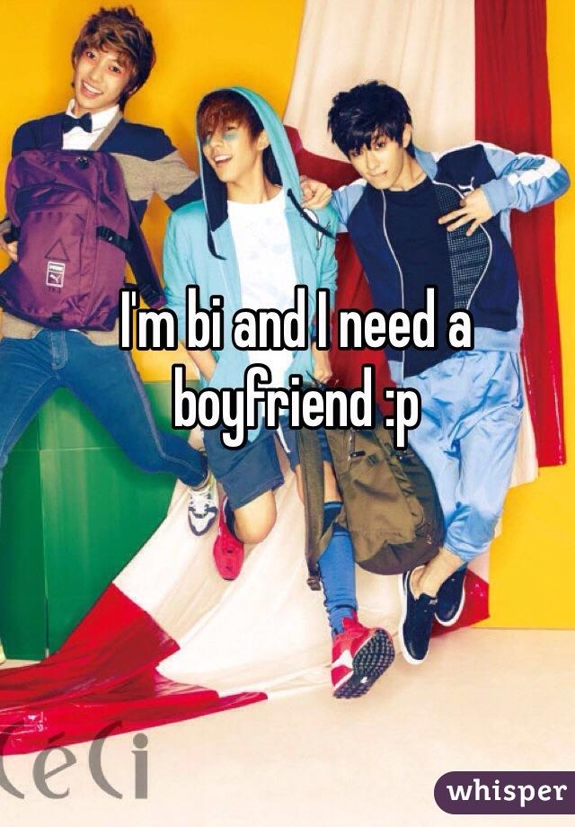 I'm bi and I need a boyfriend :p