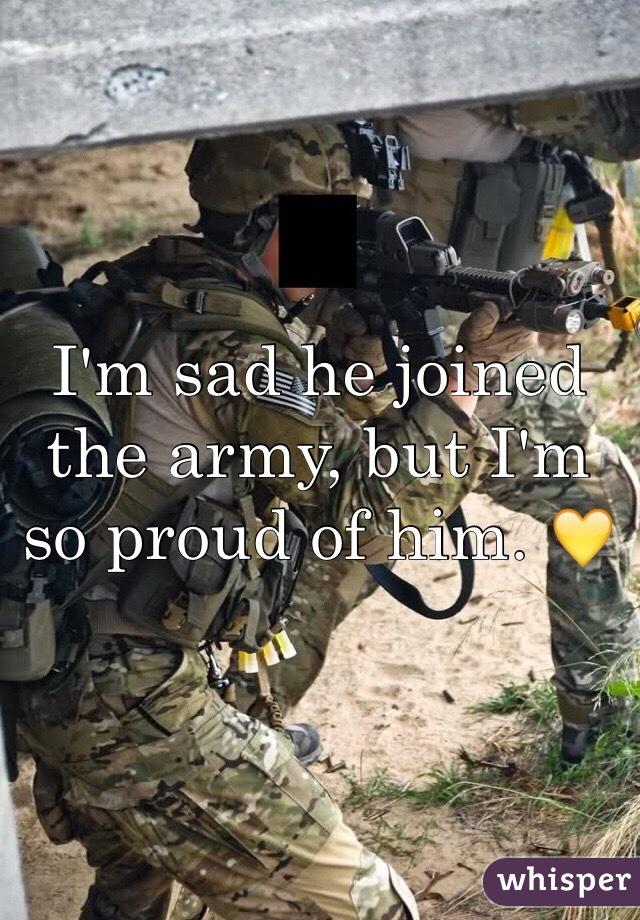 I'm sad he joined the army, but I'm so proud of him. 💛