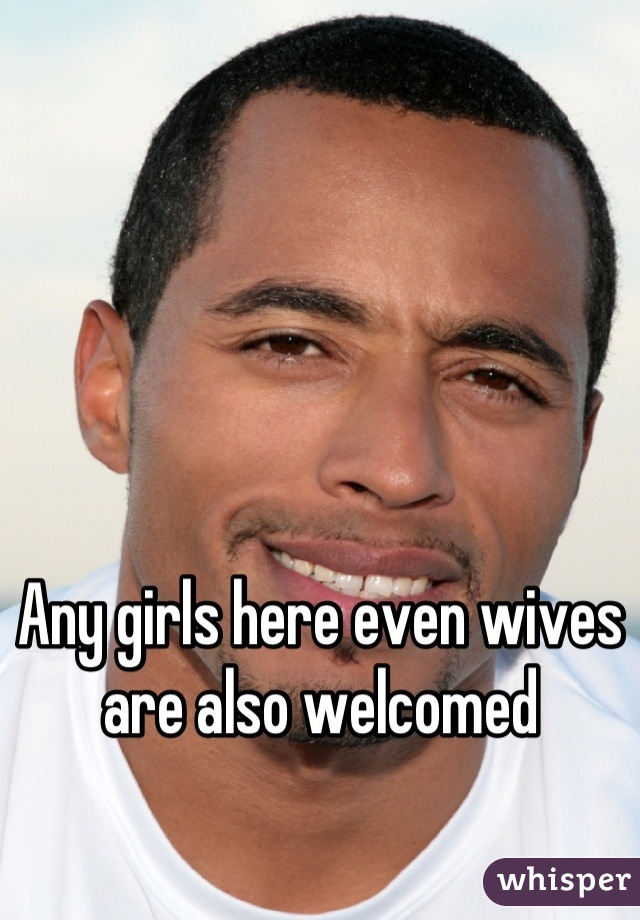Any girls here even wives are also welcomed