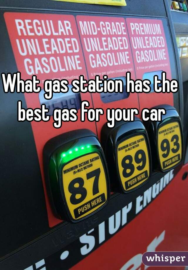 What gas station has the best gas for your car