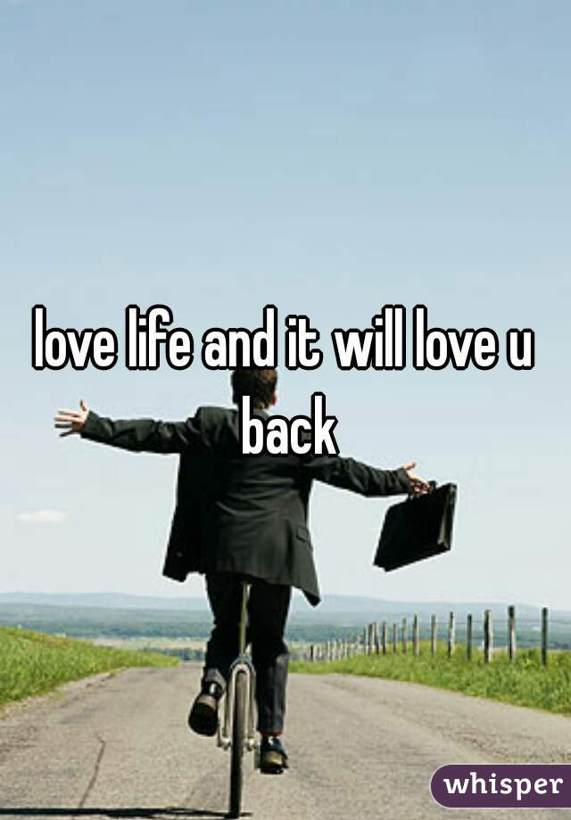 love life and it will love u back