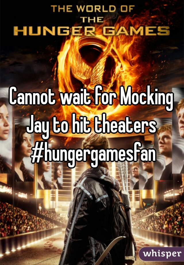 Cannot wait for Mocking Jay to hit theaters  #hungergamesfan