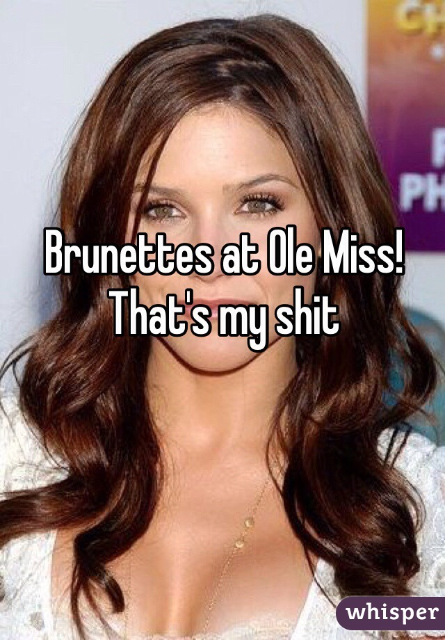 Brunettes at Ole Miss! That's my shit