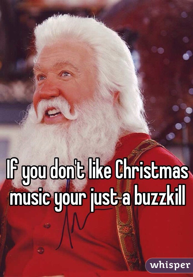 If you don't like Christmas music your just a buzzkill