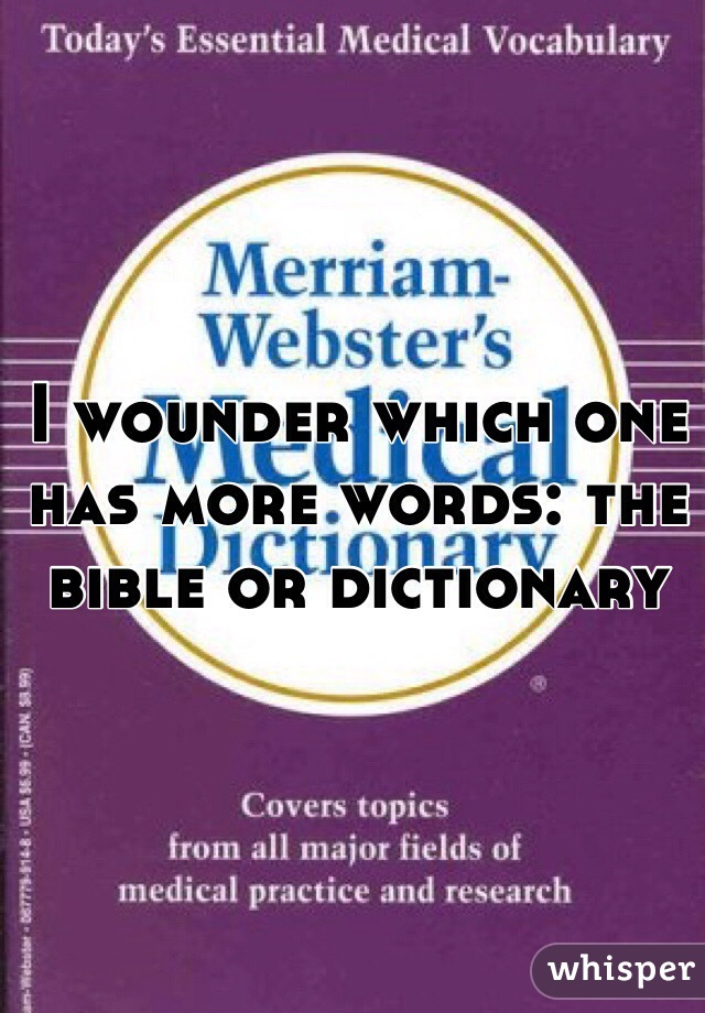 I wounder which one has more words: the bible or dictionary