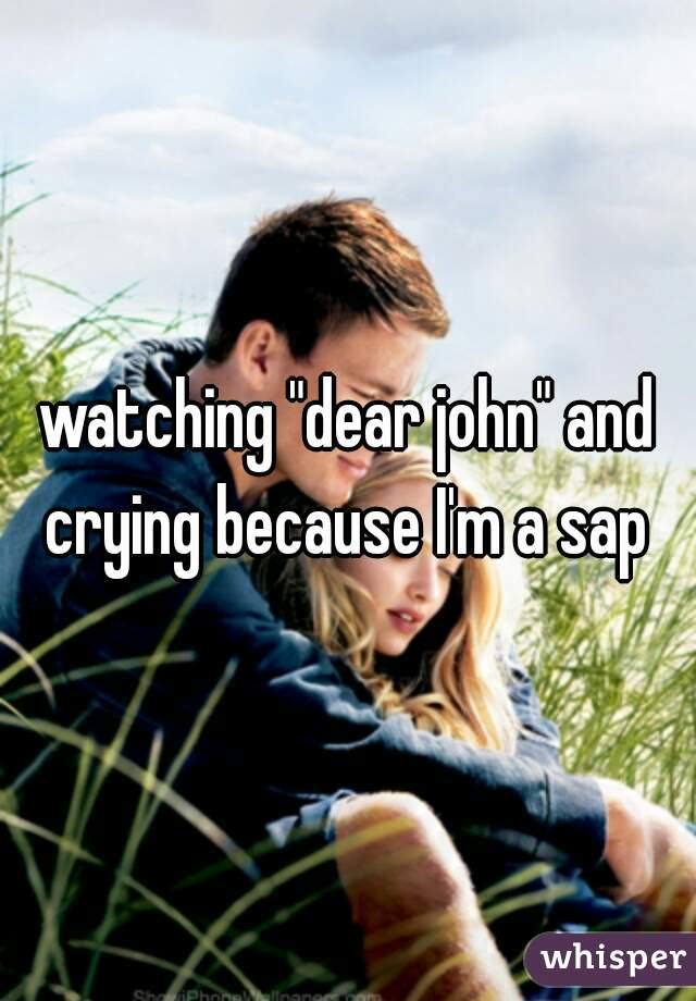 """watching """"dear john"""" and crying because I'm a sap"""