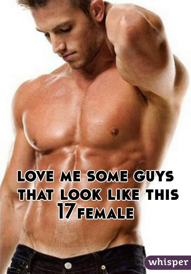 love me some guys that look like this 17female