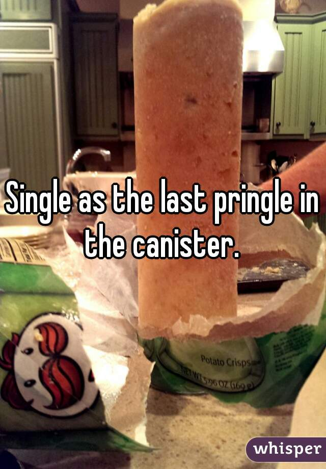 Single as the last pringle in the canister.