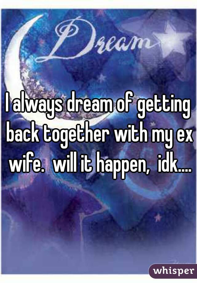 why do i dream about my ex wife