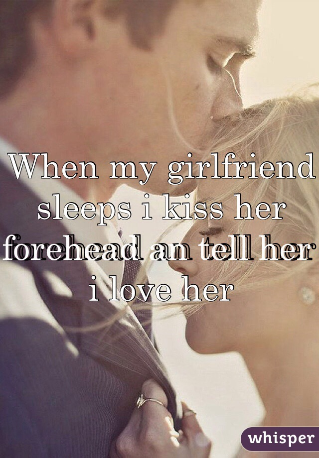 Kiss her on the forehead