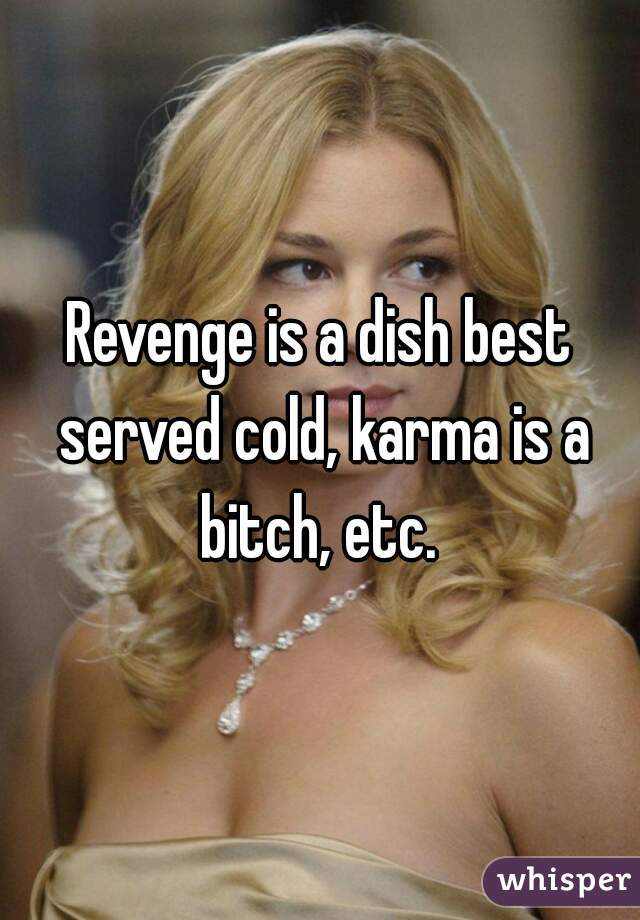 revenge is a dish best served
