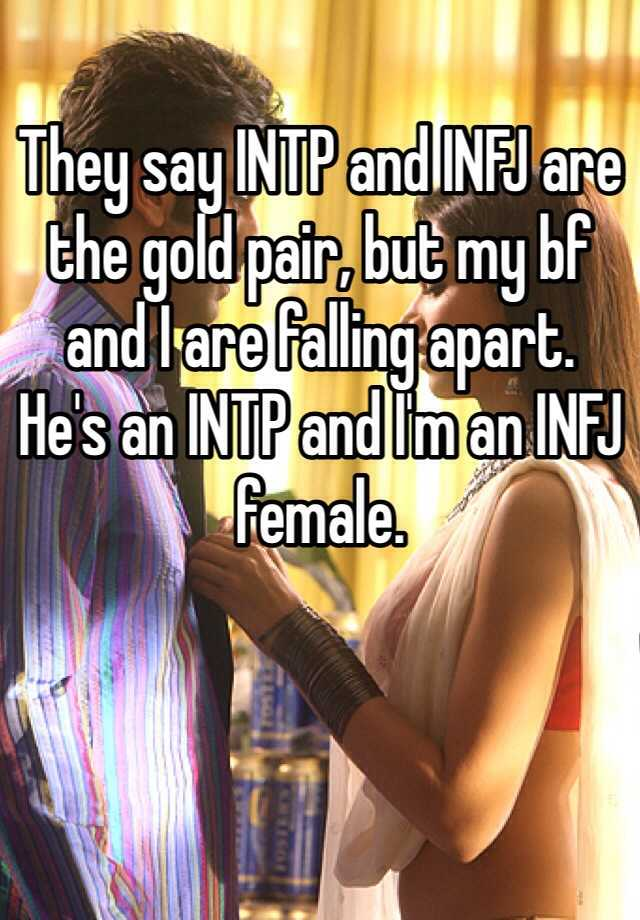 They say INTP and INFJ are the gold pair, but my bf and I are