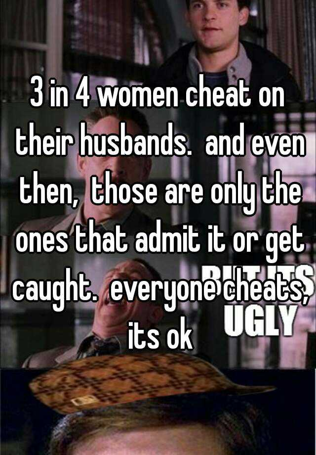 why is it ok for women to cheat