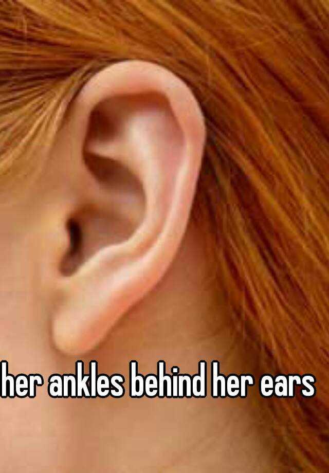 Ankles Behind Her Ears