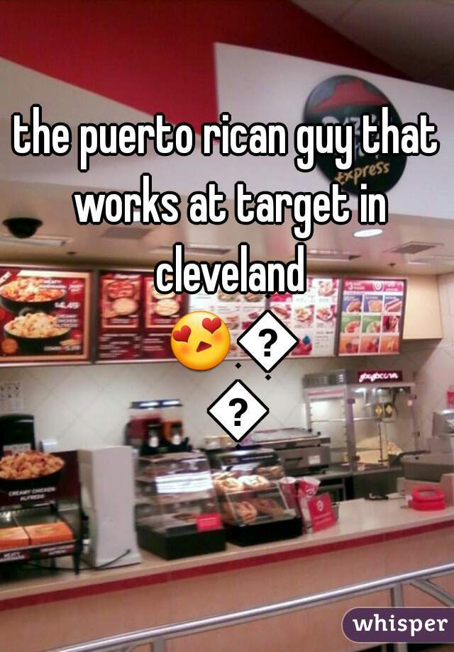 the puerto rican guy that works at target in cleveland 😍👌💕