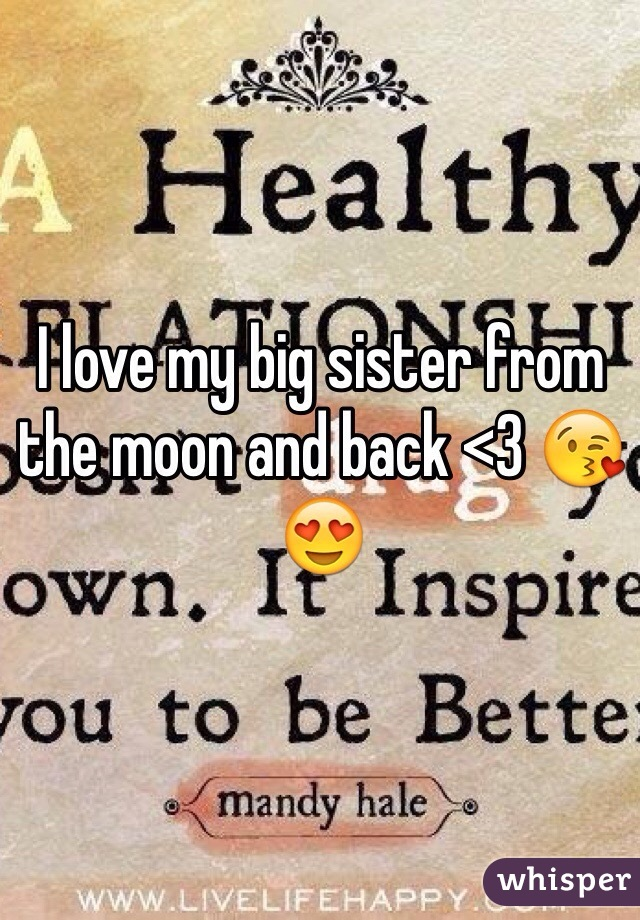 I love my big sister from the moon and back <3 😘😍