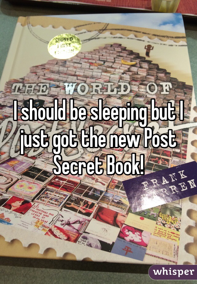 I should be sleeping but I just got the new Post Secret Book!