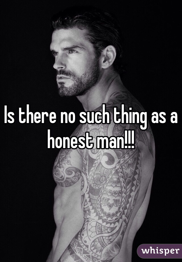 Is there no such thing as a honest man!!!